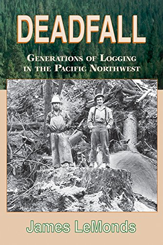 Deadfall: Generations of Logging in the Pacific Northwest (Best Colleges In The Pacific Northwest)