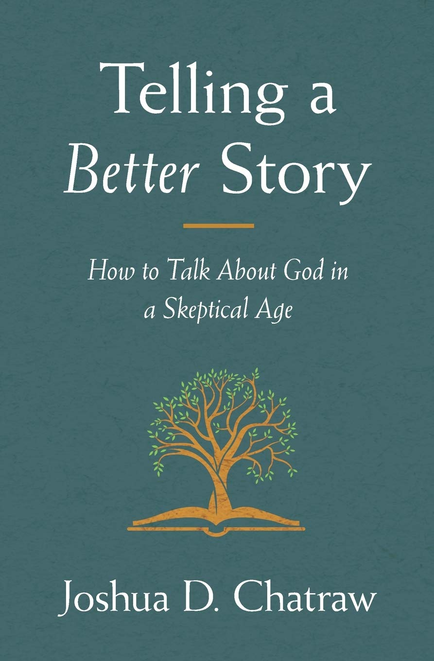 Telling a Better Story: How to Talk About God in a Skeptical Age: Chatraw,  Josh: 0025986108632: Amazon.com: Books