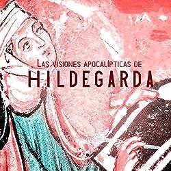 Las visiones apocalípticas de Hildegarda de Bingen [The Apocalyptic Visions of Hildegard of Bingen]