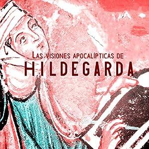 Las visiones apocalípticas de Hildegarda de Bingen [The Apocalyptic Visions of Hildegard of Bingen] Hörbuch