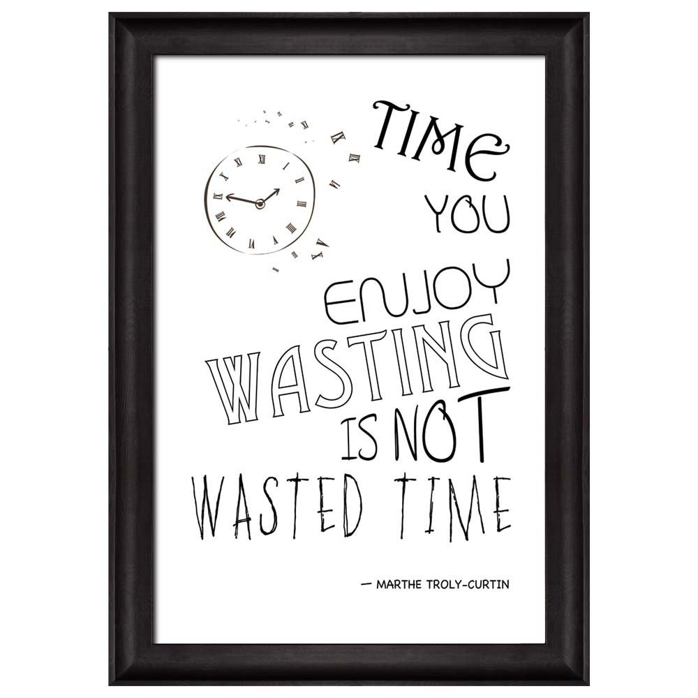 Black And White Quote With Clock Time You Enjoy Wasting Is Not