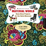 Material World: Home Decor Projects for the Fabric Obsessed (Domestic Arts for Crafty Girls)