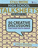 Still More High School Talksheets: 50 Creative Discussions for Your Youth Group