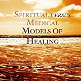 Spiritual vs. Medical Models of Healing