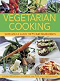 Vegetarian Cooking With An A-Z Guide To World Ingredients: Includes 300 Delicious Recipes And Over 1400 Stunning Photographs