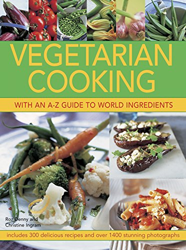 Vegetarian Cooking with an A-Z Guide to World Ingredients: Includes 300 Delicious Recipes And Over 1400 Stunning Photographs by Roz Denny, Christine Ingram
