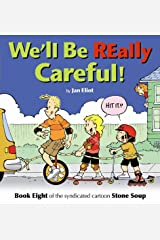 We'll Be Really Careful: Book Eight of the Syndicated Cartoon Strip Stone Soup (Stone Soup (Four Panel Press)) Paperback