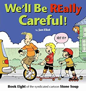 We'll Be Really Careful: Book Eight of the Syndicated Cartoon Strip Stone Soup (Stone Soup (Four Panel Press))