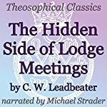 The Hidden Side of Lodge Meetings: Theosophical Classics | C. W. Leadbeater