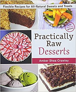 Practically raw desserts flexible recipes for all natural sweets practically raw desserts flexible recipes for all natural sweets and treats amber shea crawley 9781941252123 amazon books forumfinder Choice Image