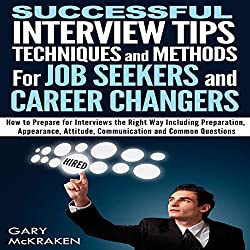 Successful Interview Tips, Techniques, and Methods for Job Seekers and Career Changers