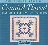 The Anchor Book of Counted Thread Embroidery Stitches (The Anchor Book Series)