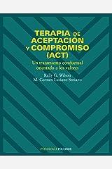 Terapia De Aceptacion Y Compromiso, Act/ Therapy of Acceptation and Compromise: Un Tratamiento Conductual Orientado a Los Valores / An Oriented ... (Psicologia / Psychology) (Spanish Edition) Paperback