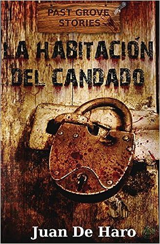 La habitación del candado (Past Grove Stories) (Volume 1) (Spanish Edition): Juan De Haro: 9781539151203: Amazon.com: Books