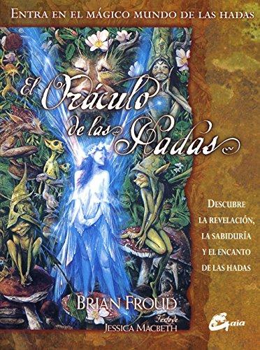 El oraculo de las hadas/ The Fairies' Oracle: Descubre La revelacion, sabiduria y el encanto de las hadas (Spanish Edition)