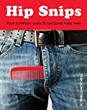 Hip Snips: Your Complete Guide to Dazzling Pubic