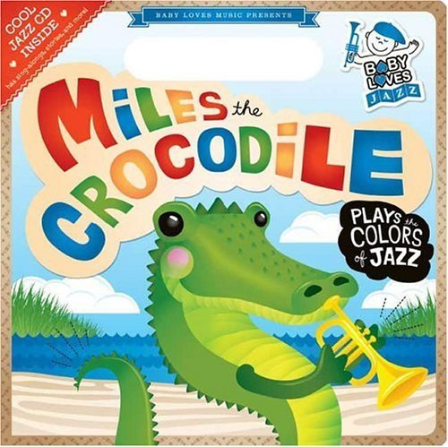 Download By Andy Blackman Miles the Crocodile Plays the Colors of Jazz: Baby Loves Jazz [Board book] PDF