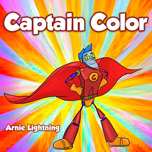 Captain Color and the Color Factory: Bedtime Storybook About Overcoming Adversity