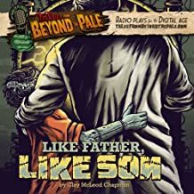 Tales From Beyond The Pale, Season 2 LIVE! Like Father, Like Son