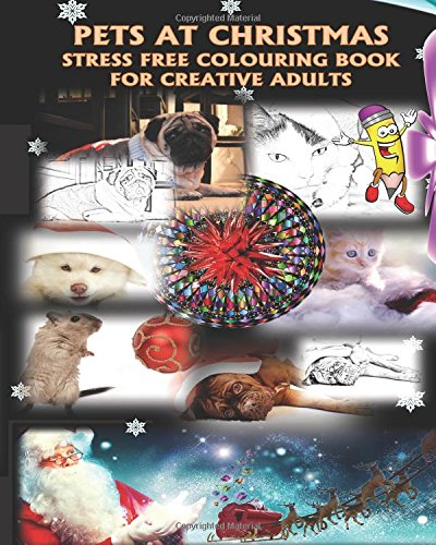 Download PETS AT CHRISTMAS STRESS FREE COLOURING BOOK FOR CREATIVE ADULTS: Drawings and Mandalas of Cuddly Dogs, Cats, Kitten & Guinea Pigs pdf