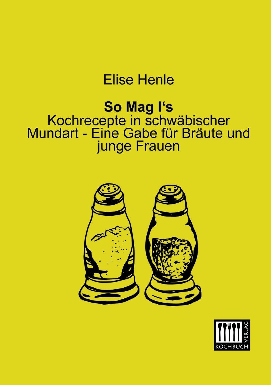 So Mag I's: Kochrecepte in schwäbischer Mundart - Eine Gabe für Bräute und junge Frauen