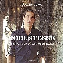 Robustesse: Construire un monde moins fragile | Livre audio Auteur(s) : Nicolas Pujol Narrateur(s) : Nicolas Pujol