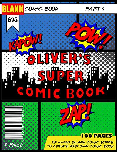 Oliver's Super Comic Book Blank Comic Book: A Personalised Book of blank comic strips to create your own comic book suitable for children kids and ... with speech and think bubble prompts