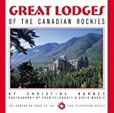 Great Lodges of the Canadian Rockies: The Companion Book to the PBS Television Series