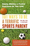101 Ways to Be a Terrific Sports Parent, Joel Fish, 0743227026
