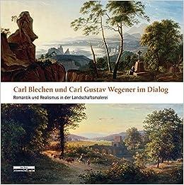 Landschaftsmalerei realismus  Carl Blechen und Carl Gustav Wegener im Dialog: Romantik und ...