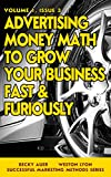 Advertising Money-Math to Grow Your Business Fast & Furiously (Successful Marketing Methods Series Book 3)