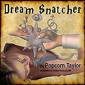 Dream Snatcher | Popcorn Taylor