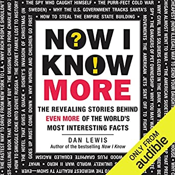 Now I Know: The Revealing Stories Behind the Worlds Most Interesting Facts