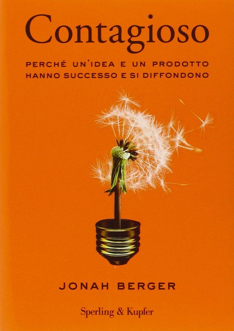 Contagioso. Perché un'idea e un prodotto hanno successo e si  diffondono - Berger, Jonah, Lucca, P. - Libri