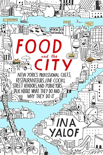 Food City (Food and the City: New York's Professional Chefs, Restaurateurs, Line Cooks, Street Vendors, and Purveyors Talk About What They Do and Why They Do It)