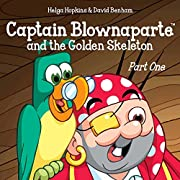 Captain Blownaparte and the Golden Skeleton - Part One (Captain Blownaparte Pirate Adventure Series)