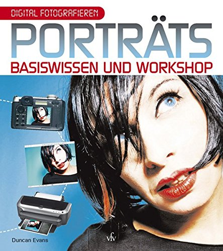 Digital Fotografieren: Porträt: Basiswissen und Workshop
