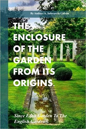 The Enclosure Of The Garden From Its Origins Since Eden Garden To The Landscape Garden 1 Amazon Com Br