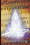 The Canticle Prelude: Prequel to The Canticle Chronicles: Young, Michael D.: 9798522596484: Amazon.com: Books
