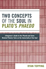Two Concepts of the Soul in Plato's Phaedo: A Beginner's Guide to the Phaedo and Some Related Platonic Texts on the Immortality of the Soul Paperback