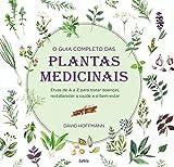 capa de O Guia Completo das Plantas Medicinais: Ervas De A A Z Para Tratar Doenças, Restabelecer A Saúde E O Bem-Estar.