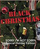 Sorry I'm Not Sorry 5: Black Christmas