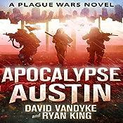 Apocalypse Austin: Plague Wars Series, Book 4 | David VanDyke, Ryan King