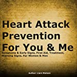Heart Attack Prevention for You & Me: Symptoms & Early Signs, First Aid, Treatment, Warning Signs, for Women & Men | Liam Nielsen