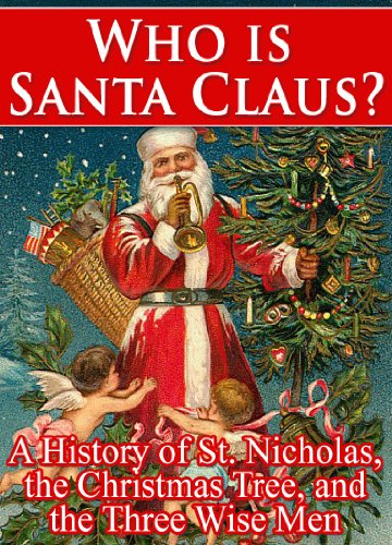 Who Is Santa Claus? A History of St. Nicholas, the Christmas Tree, and the Three Wise Men
