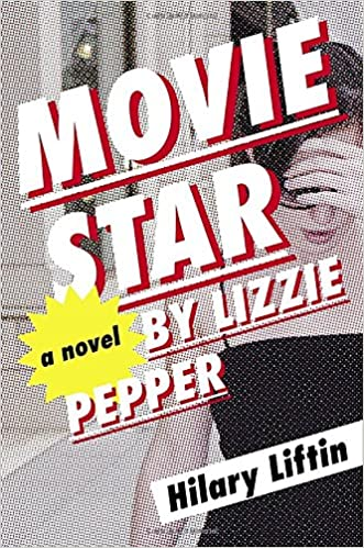 7009da82c02 Movie Star by Lizzie Pepper  A Novel  Amazon.fr  Hilary Liftin  Livres  anglais et étrangers