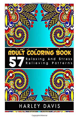 Adult Coloring Book: 57 Relaxing And Stress Relieving Patterns,Natural Stress Relief Adult Coloring Book