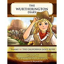 Tammy and the California Gold Rush (The Wurtherington Diary Book 4)