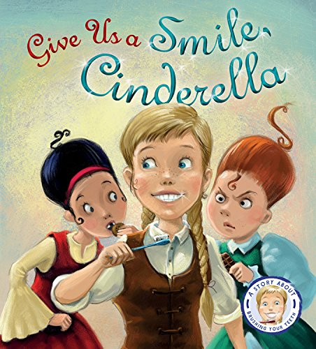 Fairytales Gone Wrong: Give Us A Smile, Cinderella!: A Story About Personal Hygiene