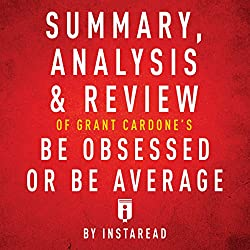 Summary, Analysis & Review of Grant Cardone's Be Obsessed or Be Average by Instaread